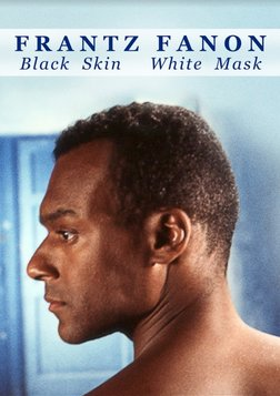 Frantz Fanon: Black Skin, White Mask - The Life and Work of Philosopher Frantz Fanon
