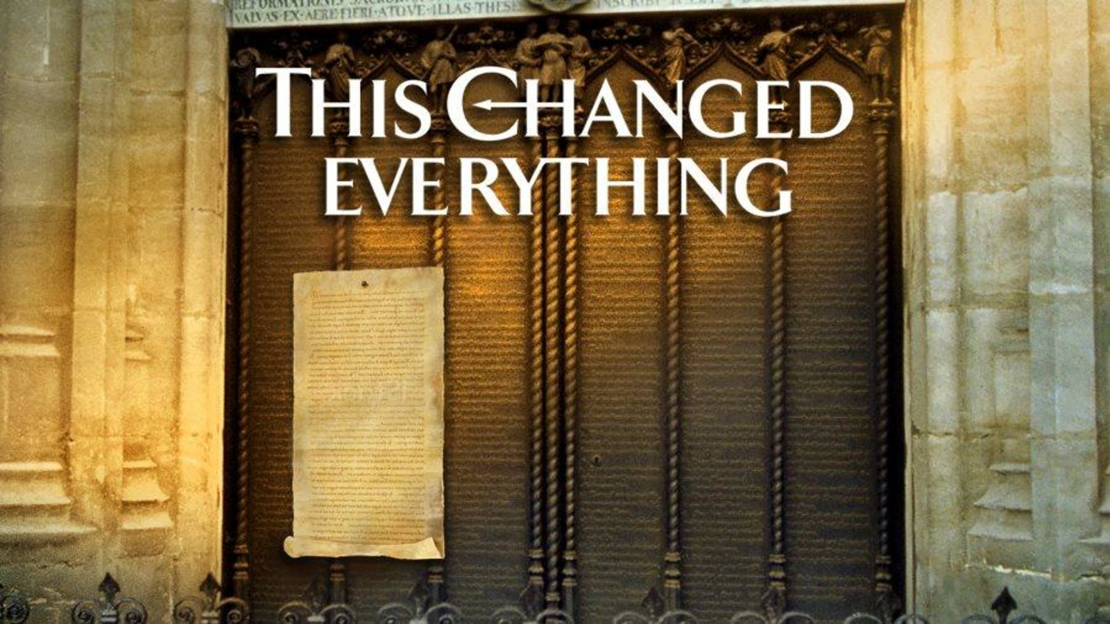 This Changed Everything - Episode 1 - Commemorating 500 Years of the Reformation