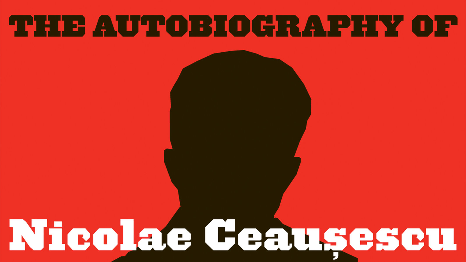 The Autobiography of Nicolae Ceausescu - A Portrait of the Romanian Dictator