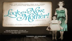 Look At Us Now, Mother! - A Daughter and Mother Explore Their Past to Fix Their Future