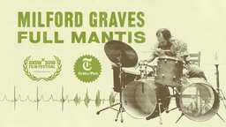 Milford Graves: Full Mantis - The Life and Work of the Renowned Percussionist